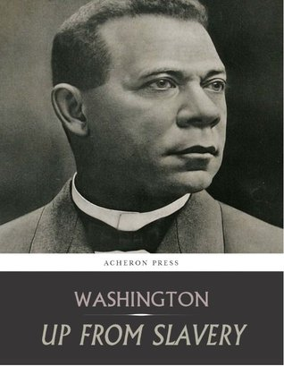 the autobiography of booker t washington up from slavery In 1901, the autobiography of, booker t washington, up from slavery (1901/ 2000), was published in that work, washington discussed his life.
