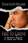 Free To Grieve: A Mother's Memoir In Black and White