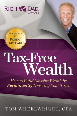 Tax-Free Wealth: How to Build Massive Wealth by Permanently Lowering Your Taxes