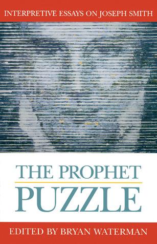 The Prophet Puzzle: Interpretive Essays on Joseph Smith