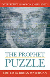 The Prophet Puzzle: Interpretive Essays on Joseph Smith