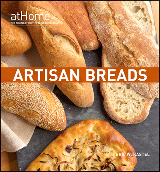 Artisan Breads at Home by Eric W. Kastel