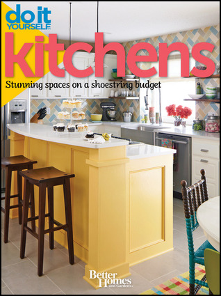 Better Homes and Gardens Do It Yourself: Kitchens: Stunning Spaces on a Shoestring Budget