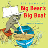 Big Bear's Big Boat by Eve Bunting