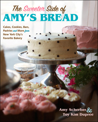 The Sweeter Side of Amy's Bread: Cakes, Cookies, Bars, Pastries, and More from New York City's Favorite Bakery