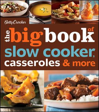 Betty Crocker The Big Book of Slow Cooker, Casseroles More