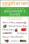 Vegetarian Times Vegetarian Beginner's Guide by Vegetarian Times