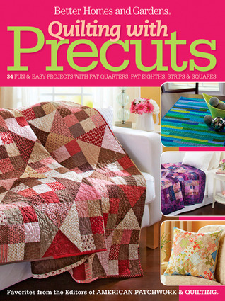 Quilting with Precuts: 31 Fun  Easy Projects with Fat Quarters, Fat Eighths, Strips  Squares