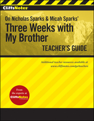 Cliffs Notes on Nicholas Sparks' Three Weeks with My Brother Teacher's Guide