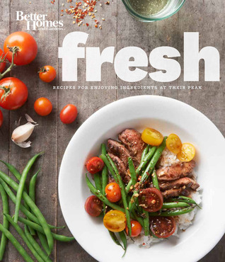 Better Homes and Gardens Fresh: Recipes for Enjoying Ingredients at Their Peak