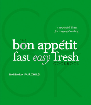 The Bon Appetit Cookbook: Fast Easy Fresh