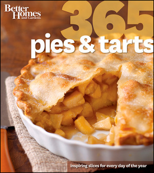 Better Homes and Gardens 365 Pies and Tarts: Inspiring Slices for Every Day of the Year