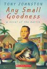 Any Small Goodness by Tony Johnston