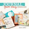 Journal Your Way: Designing  Using Handmade Books