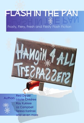 Flash in the Pan, Frosty, Fiery, Fresh and Feisty Flash Fiction