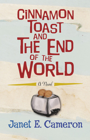 Cinnamon Toast and the End of the World by Janet E. Cameron