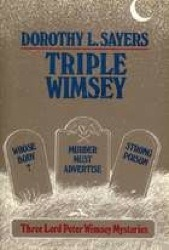 Triple Wimsey : Three Lord Peter Wimsey Mysteries -- Whose Body?, Murder Must Advertise, Strong Poison