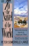 To the Navel of the World: Yaks and Unheroic Travels in Nepal and Tibet