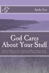 God Cares About Your Stuff: How To Believe For Tomorrow When Things Look Utterly, Completely, And Totally Impossible Today