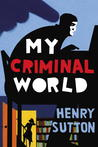 My Criminal World by Henry Sutton