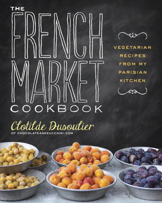 The french market cookbook vegetarian recipes from my parisian the french market cookbook vegetarian recipes from my parisian kitchen by clotilde dusoulier forumfinder Gallery