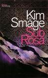 Sub Rosa by Kim Småge