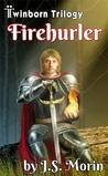 Firehurler by J.S. Morin