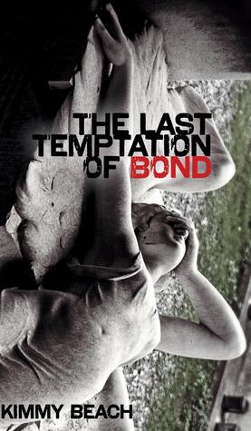The Last Temptation of Bond (Robert Kroetsch Series)
