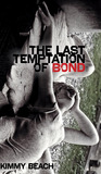 The Last Temptation of Bond by Kimmy Beach