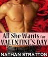All She Wants for Valentine's Day by Nathan Stratton