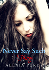 Never Say Such Things (A Fall Into Darkness Story)