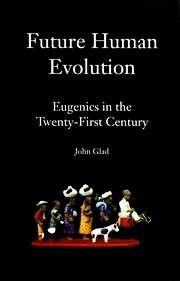 Future Human Evolution: Eugenics in the Twenty-First Century