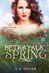 Betrayals of Spring by L.P. Dover