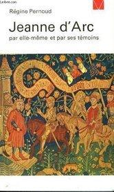 Jeanne d'Arc par elle-même et par ses témoins par Régine Pernoud