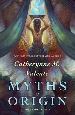 Myths of Origin by Catherynne M. Valente