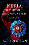 Neria, The Future Demon Huntress (Huntress Series, #1)