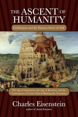 Ebook The Ascent of Humanity by Charles Eisenstein read!