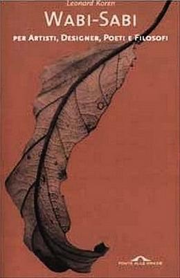 Wabi Sabi. Per artisti, designer, poeti e filosofi