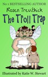 The Troll Trap by Rosen Trevithick