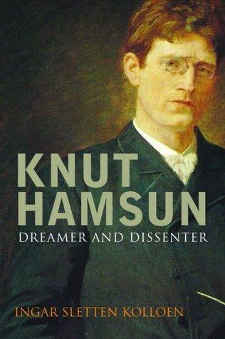 Knut Hamsun: Dreamer  Dissenter