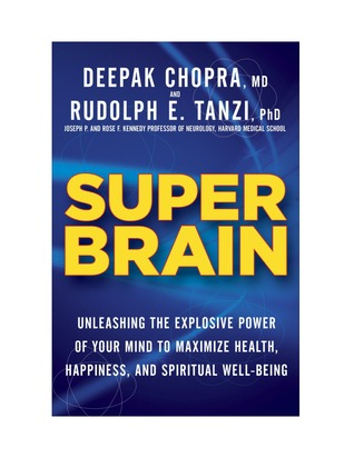 Super brain unleashing the explosive power of your mind to maximize super brain unleashing the explosive power of your mind to maximize health happiness and spiritual well being by deepak chopra fandeluxe Images