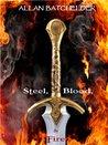 Steel, Blood & Fire by Allan Batchelder