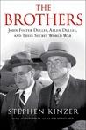 The Brothers: John Foster Dulles, Allen Dulles & Their Secret World War