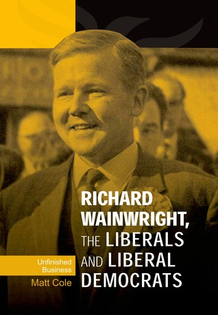 Richard Wainwright, the Liberals and Liberal Democrats by Matt Cole