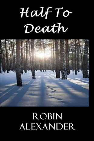 Ebook Half to Death by Robin Alexander read!