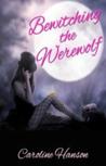 Bewitching the Werewolf by Caroline Hanson