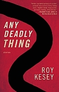 Any Deadly Thing by Roy Kesey
