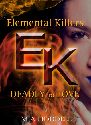 Deadly To Love Elemental Killers 1 By Mia Hoddell