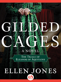 Gilded Cages: The Trials of Eleanor of Aquitaine: A Novel(The Queens of Love and War 3)