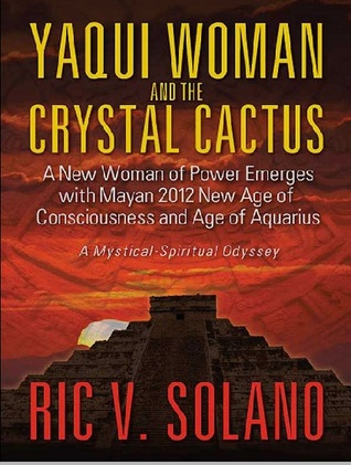 Yaqui Woman and the Crystal Cactus: Spiritual Odyssey of a Woman of Power